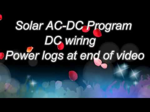 Solar AC-DC Program. DC wiring. Power logs at end of video