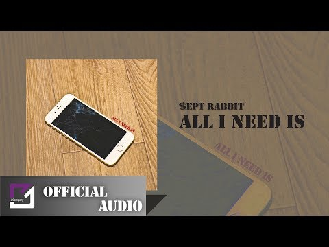 [Audio]$ept Rabbit - All I Need Is (Official)