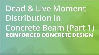Dead & Live Moment Distribution in Concrete Beam (Part 1) | Reinforced Concrete Design