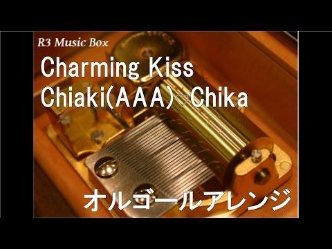 Charming Kiss/Chiaki(AAA)♡Chika 【オルゴール】