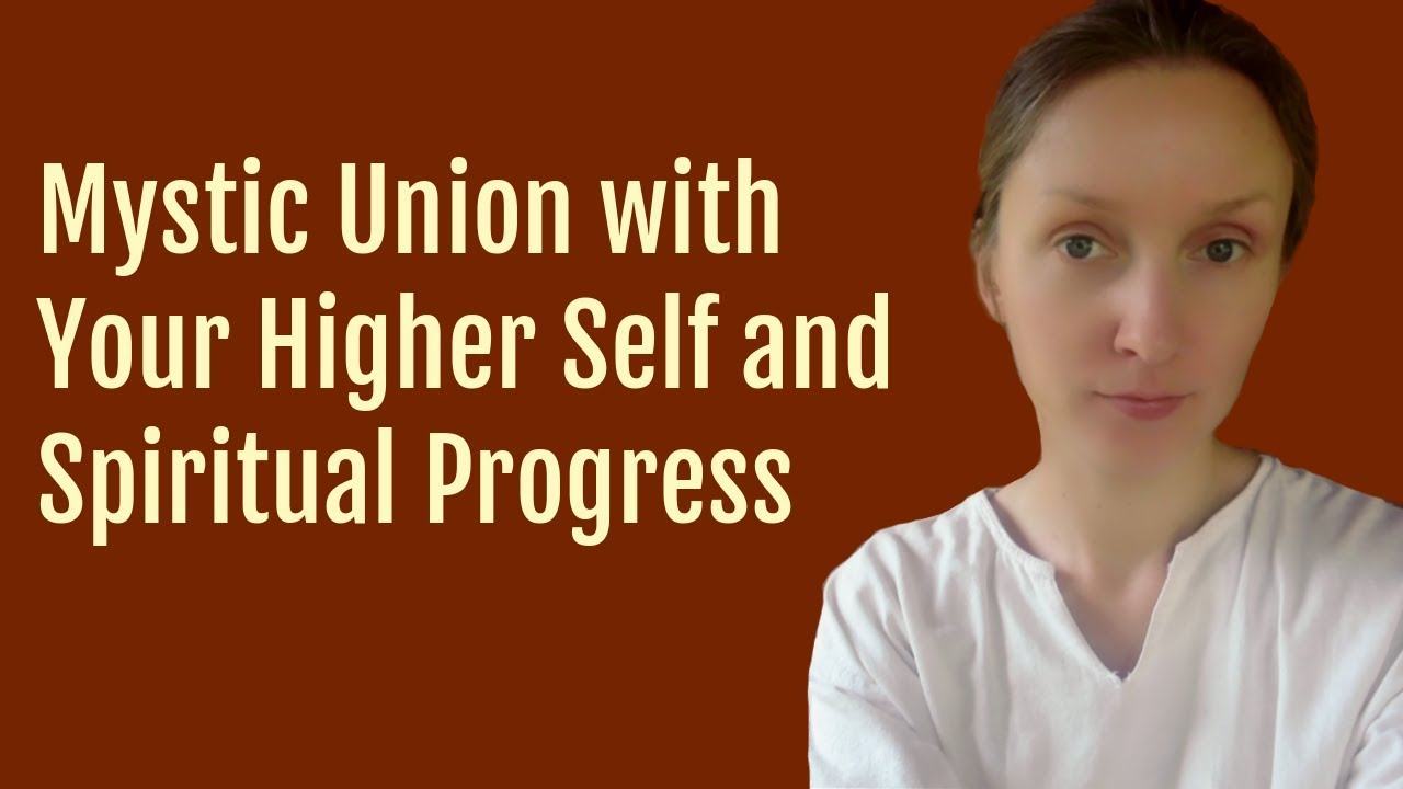 Mystic Union with Your Higher Self and Spiritual Progress - Simona Rich