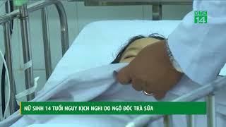 VTC14 | Nữ sinh 14 tuổi nguy kịch nghi do ngộ độc trà sữa