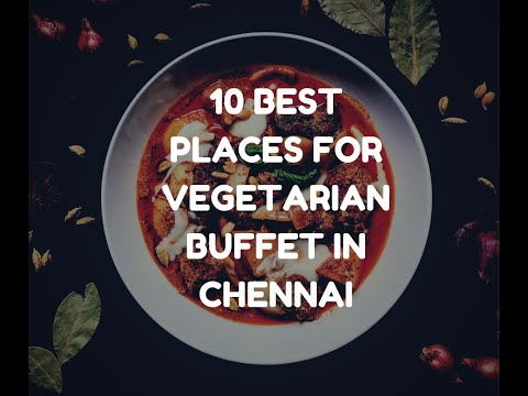 10 Best Places for Vegetarian Buffet in Chennai | Veg Restaurants | With Address and Contact Details