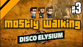 Mostly Walking - Disco Elysium P3