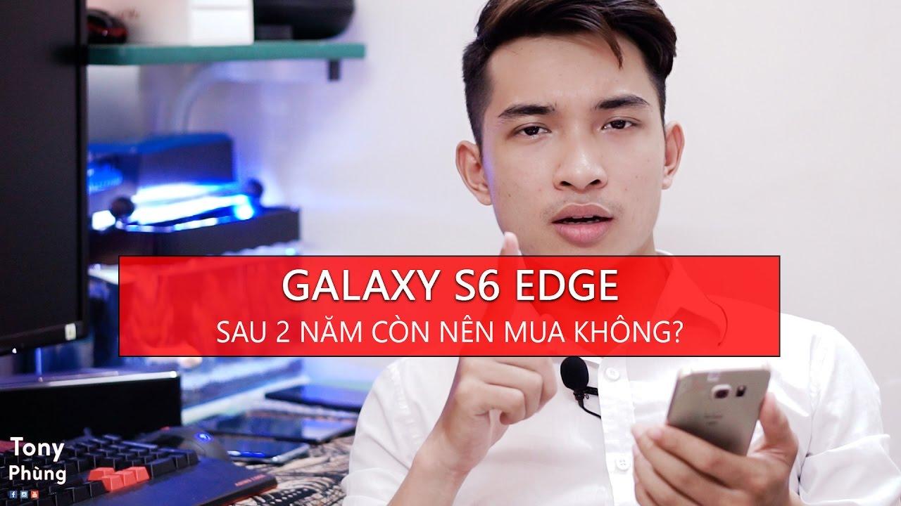 [Smartphone] Samsung Galaxy S6 Edge sau 2 năm lỗi thời? Mức giá còn 5 triệu có nên mua? Tony Phùng