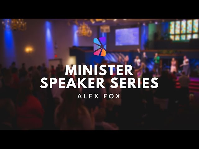Minister Speaker Series - Alex Fox
