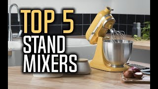 Best Stand Mixers in 2018 - Which Is The Best Stand Mixer?
