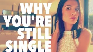Why You're Still Single - Dating Advice for Men