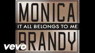 Monica, Brandy - It All Belongs To Me (Audio)
