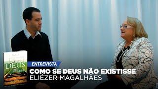 Entrevista Eliézer Magalhães - Como se Deus Não Existisse