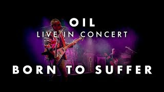OIL - Live in Concert | Born To Suffer