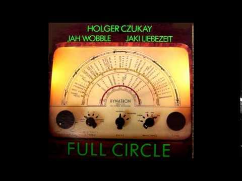 Holger Czukay, Jah Wobble, Jaki Liebezeit : Full Circle R.P.S. (No. 7)
