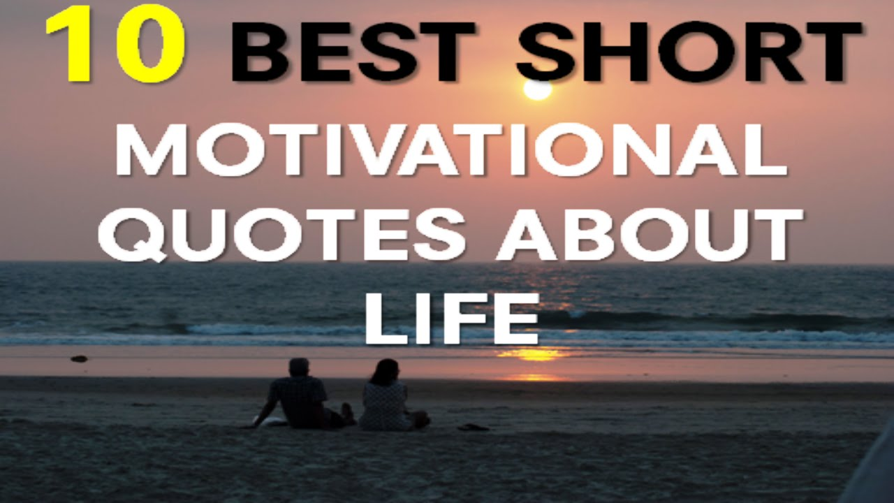 Short Inspirational Life Quotes Custom Motivational Quotes About Life 10 Best Short Motivational Quotes