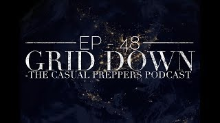 Grid Down - Ep 48 - The Casual Preppers Podcast