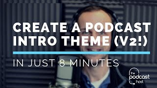 *UPDATE* How to Create a Theme for Your Podcast - Intros & Outros