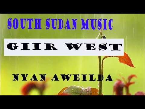 NYAN AWEIL DA ~GIIR WEST~SOUTH SUDAN MUSIC
