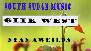 NYAN AWEIL DA ~GIIR WEST~SOUTH SUDAN MUSIC