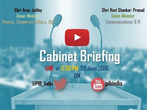 Cabinet Briefing by Union Ministers Shri Arun Jaitley and Shri Ravi Shankar Prasad