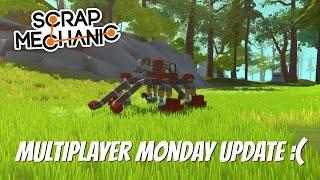 Scrap Mechanic- Multiplayer Monday Update :(