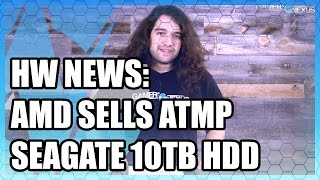 HW News: AMD Sells More Assets, Seagate 10TB HDD