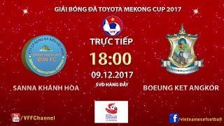 FULL | Sanna Khánh Hòa BVN vs Boeung Ket Angkor (Lượt đi) | TOYOTA Mekong Cup 2017