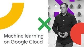 Machine Learning on Google Cloud Platform (Cloud Next '18)