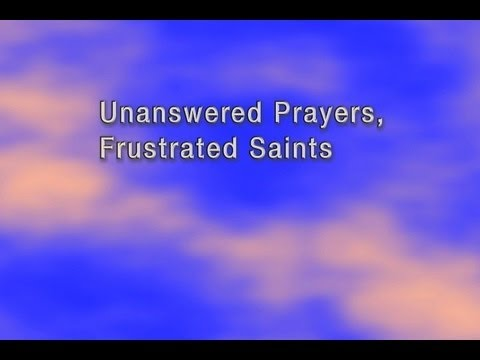 Unanswered Prayers, Frustrated Christians - YouTube