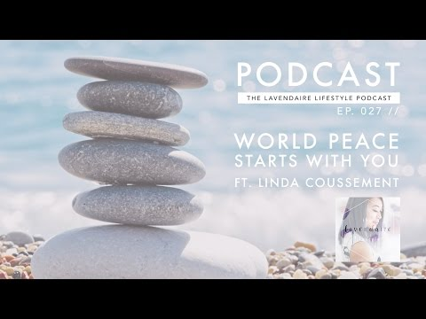 World Peace Starts With You ft. Linda Coussement | The Lavendaire Lifestyle Podcast