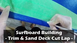 Trimming and Sanding Flat the Deck Cut Lap of a Surfboard How to Build a Surfboard 29