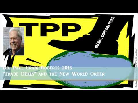 The Best Explanation of the TPP by Dr. Paul Craig Roberts