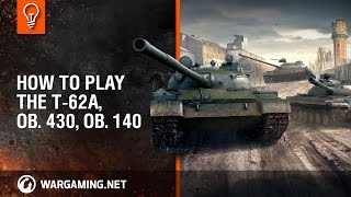 How to play the T-62A, Ob. 430, Ob. 140 [World of Tanks]