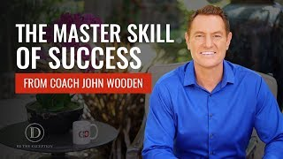 The Master Skill of Success from Coach John Wooden