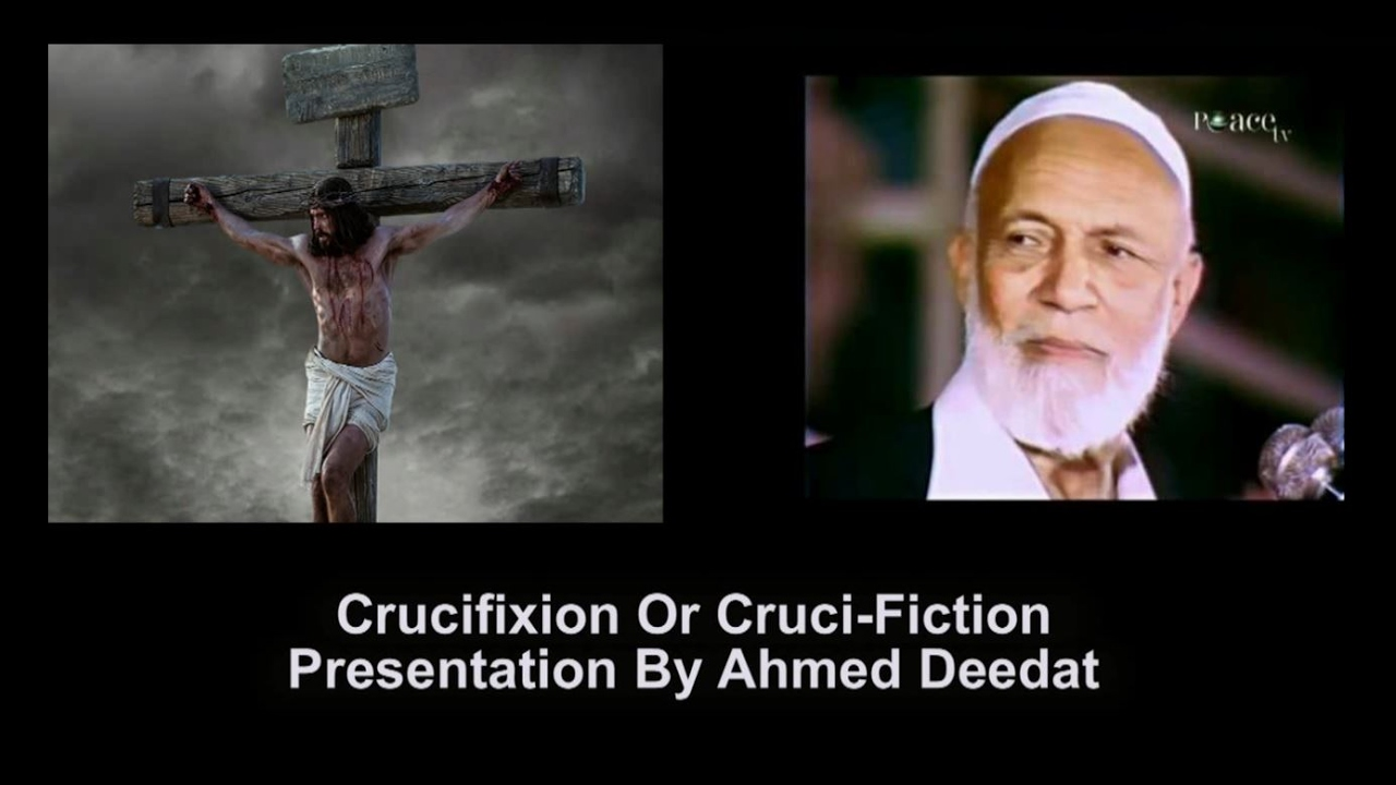 Crucifixion Or Cruci-Fiction Presentation By Ahmed Deedat