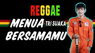 Reggae Menua bersamamu - Tri Suaka | SEMBARANIA
