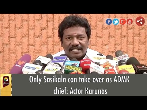 Only Sasikala can take over as ADMK chief: Actor Karunas