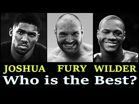Who is the best heavyweight? Anthony Joshua, Deontay Wilder, or Tyson Fury?
