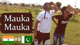 Mauka Mauka | India vs Pakistan | BAAP KA RAJ