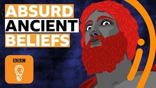 Some truly absurd ancient beliefs | BBC Ideas