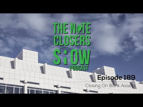 The Note Closer's Show Episode 189 Closing On Bank Assets