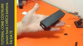 TUTORIAL COME COSTRUIRE power bank CARICA batteria  FAI DA TE