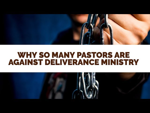 Why Are So Many Pastors Against Deliverance Ministry?