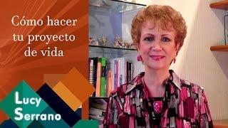 Lucy Serrano - Cómo hacer tu proyecto de vida