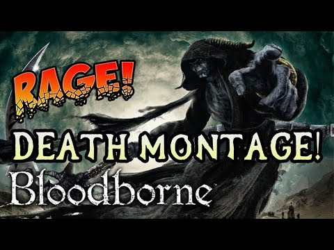 RAGING IDIOT! Bloodborne Revisited Death Montage!
