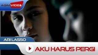 Ari Lasso - Aku Harus Pergi | Official Video