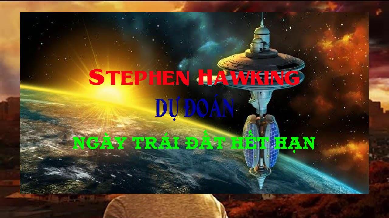 Stephen Hawking dự đoán ngày Trái Đất hết hạn