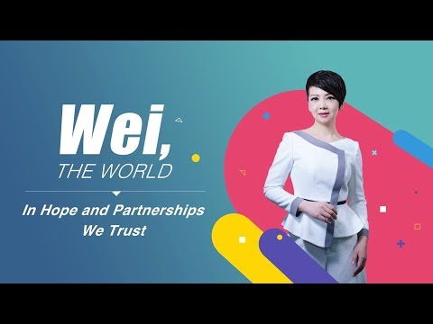 WEI, THE WORLD: In Hope and Partnerships We Trust