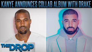 Kanye West Joining Forces w/ Drake for New Album - The Drop Presented by ADD