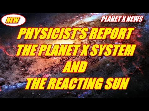 PHYSICIST'S REPORT - THE PLANET X SYSTEM AND THE REACTING SUN