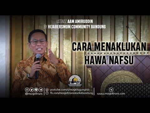 Cara Menaklukan Hawa Nafsu - Ust. Aam Amiruddin