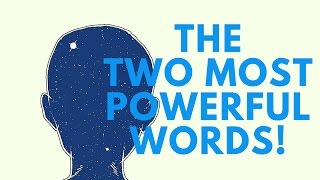 The Two Most Powerful Words! ( Use With Caution!)